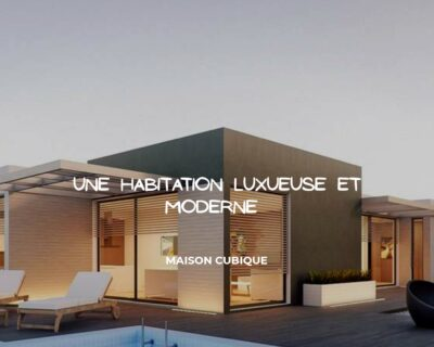 Opter pour plus de modernité avec une maison en cube